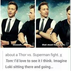 Just - tom putting on his Loki face when he's tom and not Loki. It's just weird.