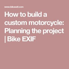 How to build a custom motorcycle: Planning the project | Bike EXIF