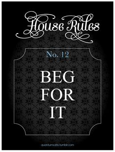 House Rules #12 (Being a man that goes without saying.)