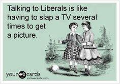 Liberals....