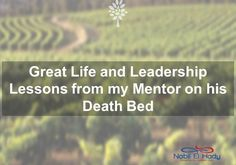 This article shows Great Life and Leadership Lessons from my Mentor on his Death Bed Leadership Lessons, Great Life, Death, Articles, Education, Bed, Teaching, Training, Beds