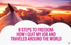 8 steps to freedom: How I quit my job and traveled the world. The lessons that I've learned in 4 years of almost non-stop traveling. An experience that changed all my values. How I fund my trips and how you can do it, too! Read more here: http://www.justonewayticket.com/2013/01/13/8-steps-to-freedom-how-i-quit-my-job-and-traveled-around-the-world/  #travel #travelblog #justonewayticket #backpacking #worldtravel #budgettravel #lp