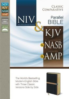 Classic Comparative Parallel Bible: NIV and   KJV and   NASB and   Amplified - http://christianworldviewbooks.net/classic-comparative-parallel-bible-niv-and-kjv-and-nasb-and-amplified/
