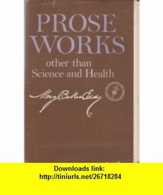 Prose Works Other Than Science and Health Mary Baker Eddy ,   ,  , ASIN: B000N124U0 , tutorials , pdf , ebook , torrent , downloads , rapidshare , filesonic , hotfile , megaupload , fileserve