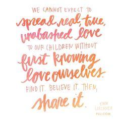 ...spread real true unabashed love... - erin loechner