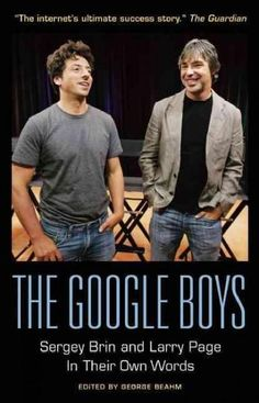 The Google Boys: Sergey Brin and Larry Page in Their Own Words