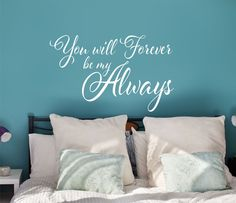 You will Forever be my Always Wall Decal - Master Bedroom Decor - Love Decal by LucyLews on Etsy https://www.etsy.com/listing/213073311/you-will-forever-be-my-always-wall-decal