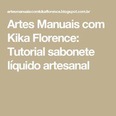 Artes Manuais com Kika Florence: Tutorial sabonete líquido artesanal