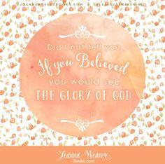 John 11 : 40 #LazarusAwakening www.JoannaWeaverBooks.com