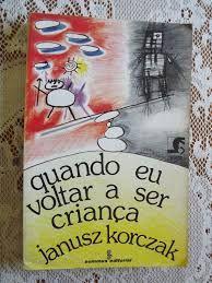 Quando eu voltar a ser criança - Janusz Korczak