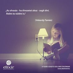 Vekerdy Tamás gondolata az olvasásról. A kép forrása: Elixír Könyvesbolt Motto Quotes, Daily Quotes, Book Quotes, Motivational Quotes, Funny Quotes, Life Quotes, Inspirational Quotes, I Love Books, Books To Read