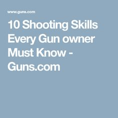 10 Shooting Skills Every Gun owner Must Know - Guns.com