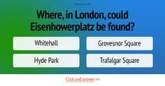 Where, in London, could Eisenhowerplatz be found? #Trivia #Quiz #GeographyQuiz