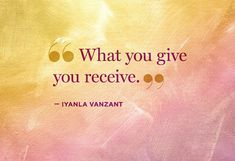what you give you receive, an important thing to teach the girls. This Lady has always been an inspiration to me. She has a lot to say and it's very truth even if it hurts  #Iyanla Vanzant