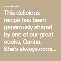 This delicious recipe has been generously shared by one of our great cooks, Carina. She's always coming up with great recipes, and here we have Carina's Cinnamon Raisin Bread Carina tells me she has adapted this recipe from the instruction book which came with her Breadmaker. She has made this recipe using the machine,...Read More »