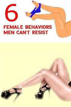 6 FEMALE BEHAVIORS MEN CAN'T RESIST