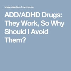 ADD/ADHD Drugs: They Work, So Why Should I Avoid Them?