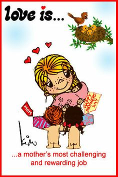 Love is... a mother's challenging & rewarding job. (not by Kim Casali)