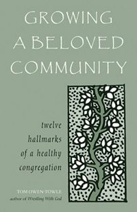 Growing a Beloved community: Twelve Hallmarks of a Healthy Congregation  Grounded in liberal religious thought and history, Owen-Towle identifies 12 distinct attributes that are vital to all successful UU churches. Aimed at Sunday worshippers, lay leaders, religious professionals, and social justice activists alike, here is a visionary primer on what it means to do and be church the Unitarian Universalist way.