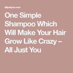 One Simple Shampoo Which Will Make Your Hair Grow Like Crazy – All Just You