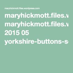 maryhickmott.files.wordpress.com 2015 05 yorkshire-buttons-set-of-6-pages.pdf