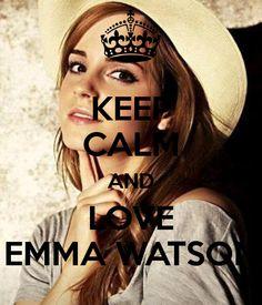 KEEP CALM AND LOVE EMMA WATSON.