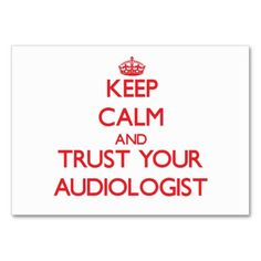 Keep Calm and Trust Your Audiologist Business Card Templates