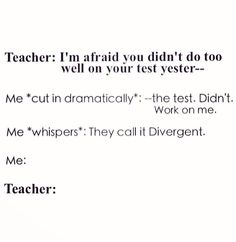 Divergent, Insurgent and Allegiant - Perfect. If I wasn't homeschooled, I would so do that to my teacher. Divergent Hunger Games, Divergent Fandom, Divergent Trilogy, Divergent Insurgent Allegiant, Divergent Quotes, Divergent Funny, Insurgent Quotes, Marvel Dc, Veronica Roth