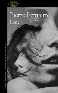 Buy Irène (Un caso del comandante Camille Verhoeven by Pierre Lemaitre and Read this Book on Kobo's Free Apps. Discover Kobo's Vast Collection of Ebooks and Audiobooks Today - Over 4 Million Titles! Irene, Fred Vargas, New Books, Books To Read, Stephanie Perkins, Back Of My Hand, Movie Scripts, Matou, Book And Magazine