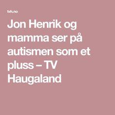 Jon Henrik og mamma ser på autismen som et pluss – TV Haugaland Tv, Television Set, Tvs, Television