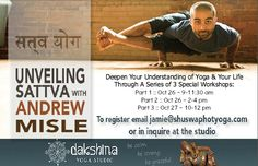 Come join us at Andrew Misle's Workshops at Dakshina Yoga, Salmon Arm. Learning about the 3 gunas: Tama, Raja, and Sattva :) 3 workshops, Oct 26 and 27. Journey with us!