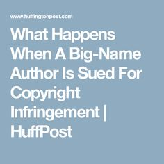What Happens When A Big-Name Author Is Sued For Copyright Infringement | HuffPost