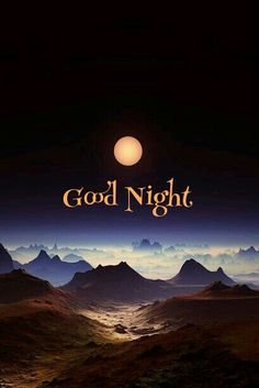 Mountains and full moon Good Night For Him, Good Night Prayer, Good Night Blessings, Night Love, Good Night Moon, Good Morning Good Night, Day For Night, Good Night Sleep, Good Night Greetings