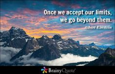 Once we accept our limits, we go beyond them. - Albert Einstein #motivationalmonday #brainyquote #QOTD