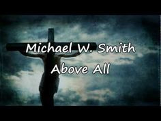 Michael W. Smith - Above All [with lyrics] - YouTube