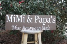 Needs to read...Mimi & Bapa's-Where memories are made wood sign....need to make this for our place
