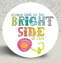 I want this on a pin that I can wear! I wish more people would look on the bright side! I am all about silver linings! <3