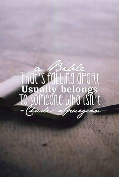 A Bible that's falling apart usually belongs to someone who isn't. - Charles Spurgeon