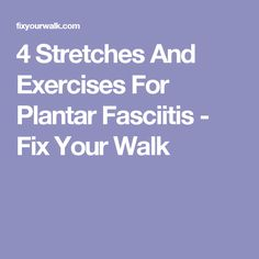 4 Stretches And Exercises For Plantar Fasciitis - Fix Your Walk