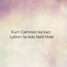Kuch zakhmon k karz Lafzon se ada nahi hote. Shyari Quotes, Babe Quotes, Poetry Quotes, Poetry Hindi, Poetry Feelings, Gulzar Quotes, Zindagi Quotes, Heartbroken Quotes, Sweet Words
