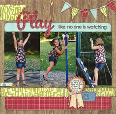 Playground scrapbook layout... Love the title...play like no one is watching!! I have background paper like this.