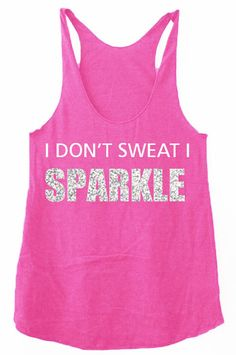 I Don't Sweat I Sparkle Silver Glitter Fitness Training Running Workout. YES! <3