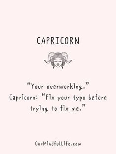 """Your overworking."" Capricorn: ""Fix your typo before trying to fix me.""- Funny or savage Capricorn quotes and sayings - ourmindfullife.com Capricorn Facts, Capricorn Quotes, Zodiac Signs Astrology, Zodiac Sign Facts, Negative Traits, Positive And Negative, You Gave Up, Told You So, Why Questions"
