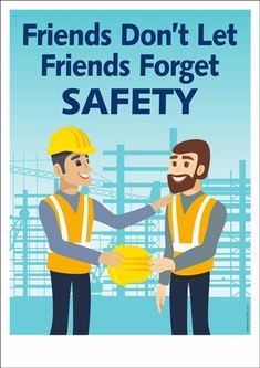 """An occupational safety poster featuring a safety advice for teamwork: """"Friends don't let friends forget safety. Road Safety Poster, Health And Safety Poster, Safety Posters, Safety Quotes, Safety Slogans, Fire Safety Training, Safety Talk, Safety Pictures, Workplace Safety Tips"""