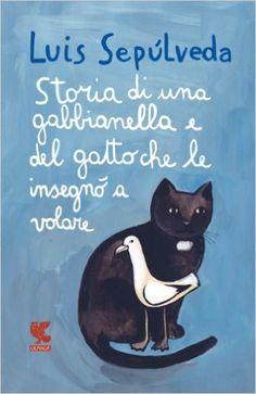 Amazon.it: Storia di una gabbianella e del gatto che le insegnò a volare - Luis Sepúlveda - Libri EURO 9,35
