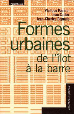 FORMES URBAINES DE L'ÎLOT À LA BARRE - PHILIPPE PANERAI, JEAN CASTEX, JEAN-CHARLESDEPAULE