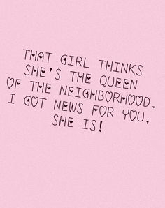Rebel Grrl, you are the queen of my world.