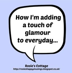 Rosie's Cottage: How I'm Adding A Touch Of Glamour To Every Day...