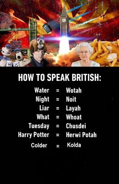 British Accent Funny Meme How to Speak British: Water = Wotah Night = Noit Liar = Layah What = Whoat Tuesday = Chusdei Harry Potter = Herwi Potah English Learning Spoken, English Language Learning, English Phrases, Learn English Words, The Words, Memes Humor, Funny Memes, Jokes, Learning Tips