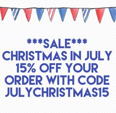 Christmas in July sale, 15% off all month long!!